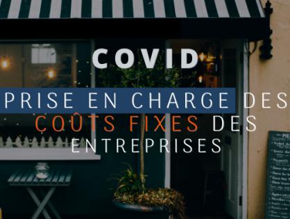 COVID : PRISE EN CHARGE DES COÛTS FIXES DES ENTREPRISES